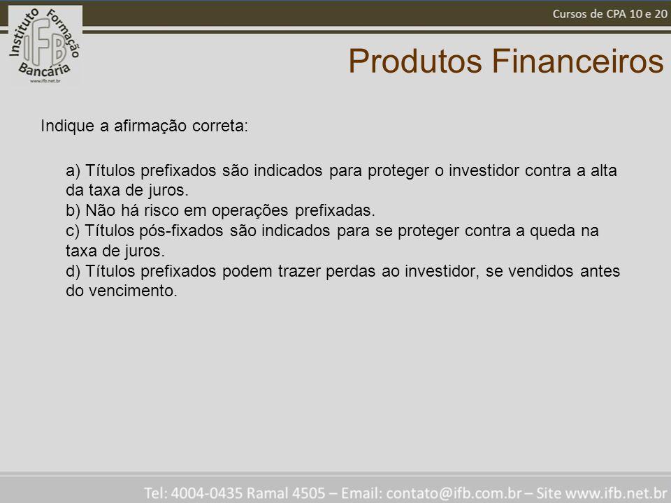 Produtos Financeiros Indique a afirmação correta: