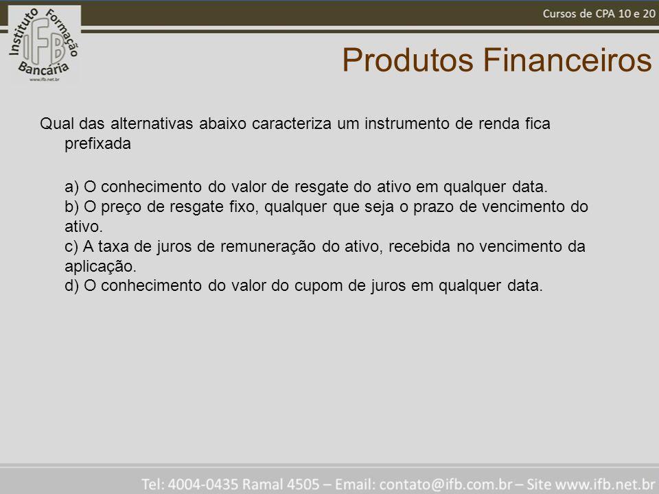 Produtos Financeiros Qual das alternativas abaixo caracteriza um instrumento de renda fica prefixada.