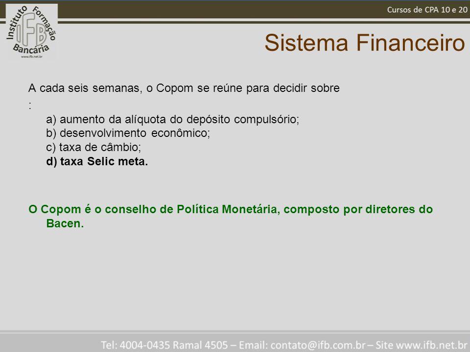 Sistema Financeiro A cada seis semanas, o Copom se reúne para decidir sobre.