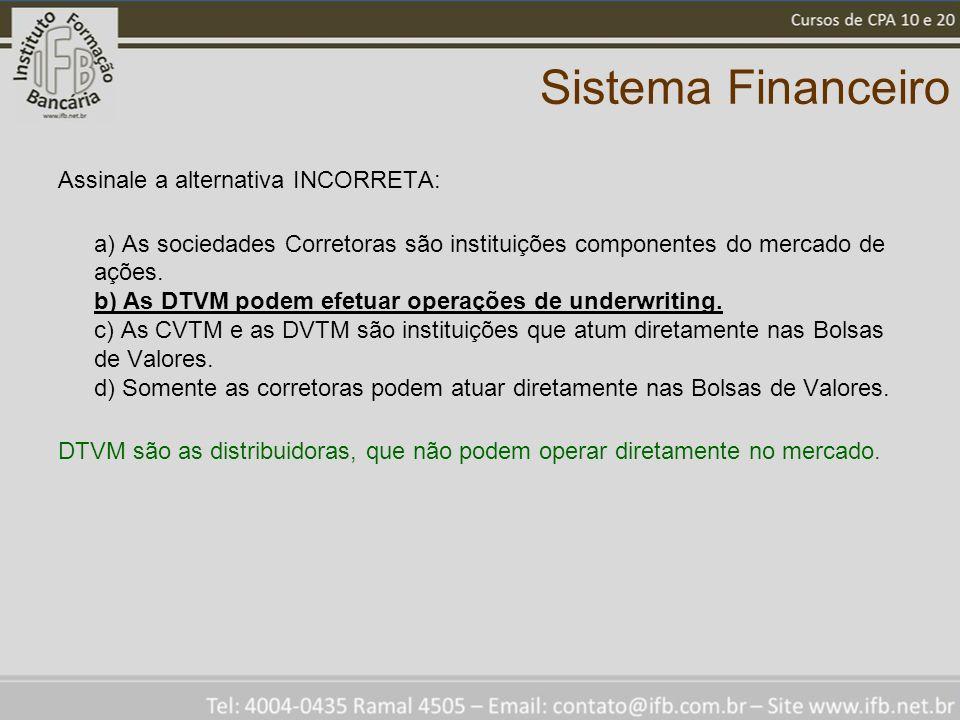 Sistema Financeiro Assinale a alternativa INCORRETA: