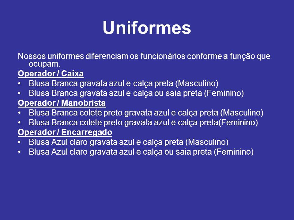Uniformes Nossos uniformes diferenciam os funcionários conforme a função que ocupam. Operador / Caixa.