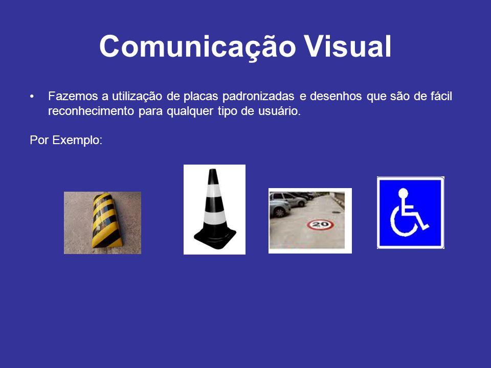 Comunicação Visual Fazemos a utilização de placas padronizadas e desenhos que são de fácil reconhecimento para qualquer tipo de usuário.