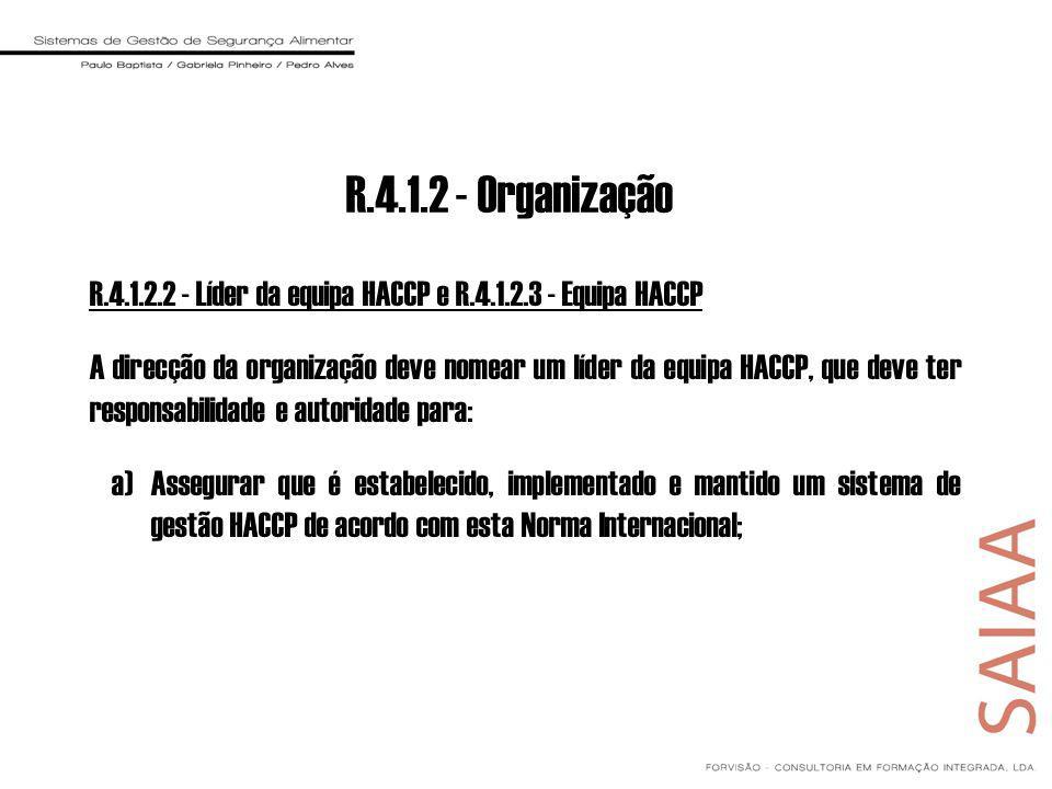 R.4.1.2 - Organização R.4.1.2.2 - Líder da equipa HACCP e R.4.1.2.3 - Equipa HACCP.