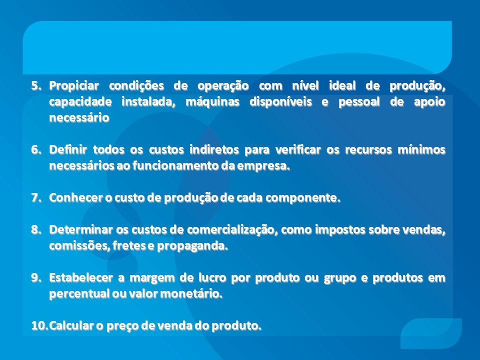 Propiciar condições de operação com nível ideal de produção, capacidade instalada, máquinas disponíveis e pessoal de apoio necessário