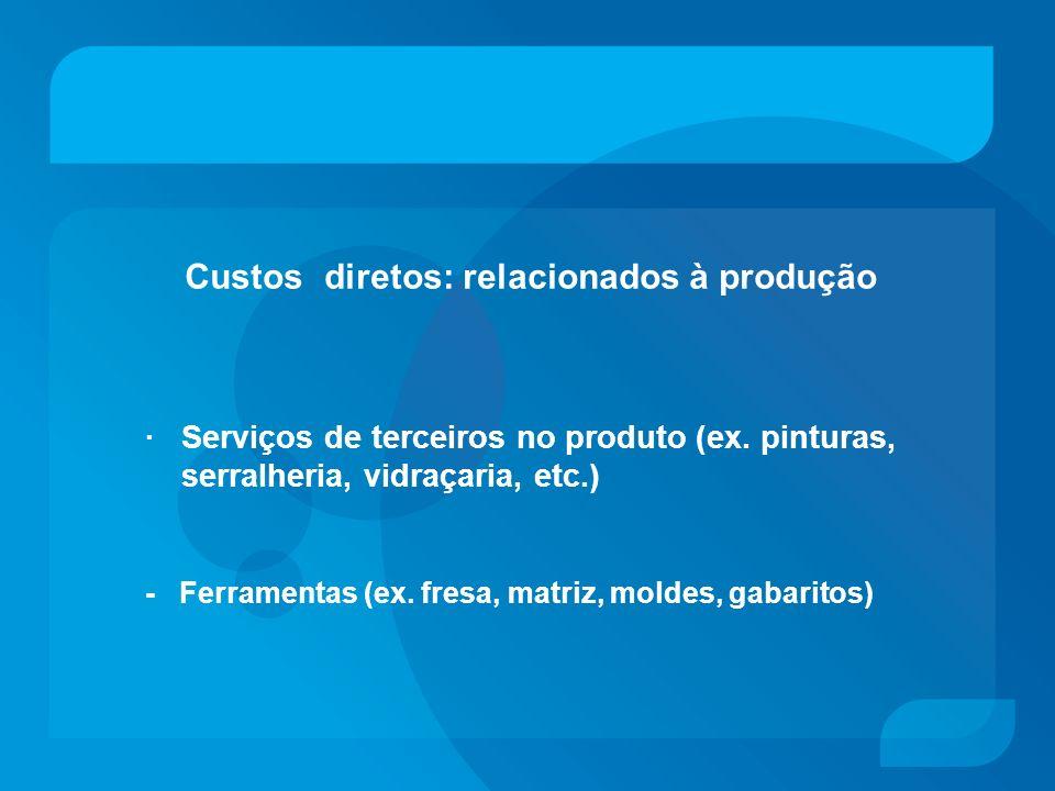 Custos diretos: relacionados à produção