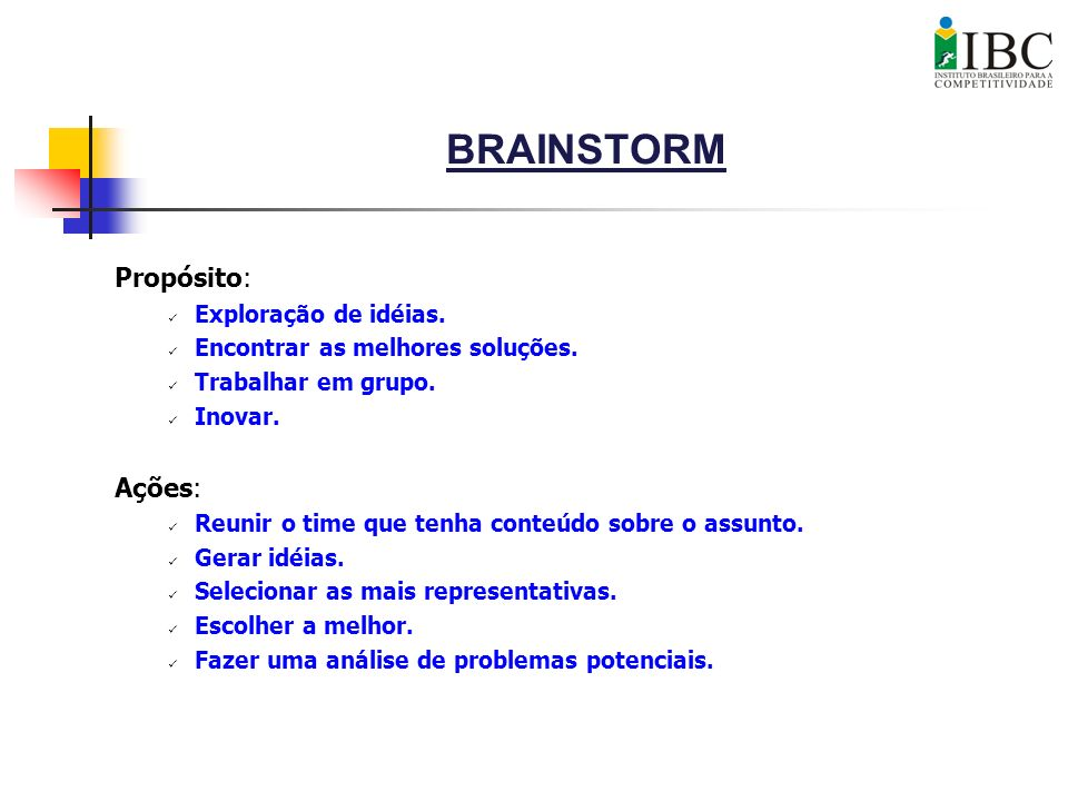 BRAINSTORM Propósito: Ações: Exploração de idéias.
