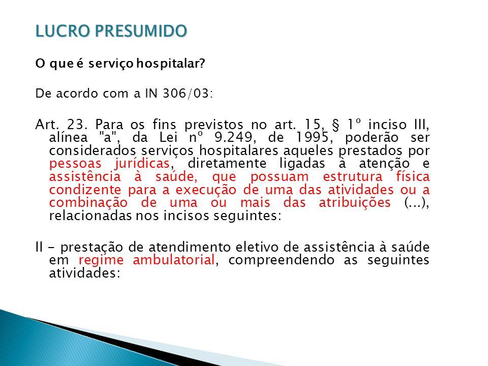 LUCRO PRESUMIDO O que é serviço hospitalar De acordo com a IN 306/03: