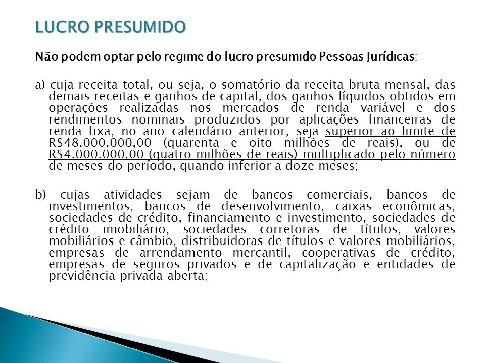 LUCRO PRESUMIDO Não podem optar pelo regime do lucro presumido Pessoas Jurídicas: