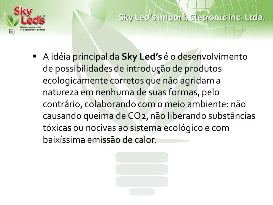 A idéia principal da Sky Led's é o desenvolvimento de possibilidades de introdução de produtos ecologicamente corretos que não agridam a natureza em nenhuma de suas formas, pelo contrário, colaborando com o meio ambiente: não causando queima de CO2, não liberando substâncias tóxicas ou nocivas ao sistema ecológico e com baixíssima emissão de calor.