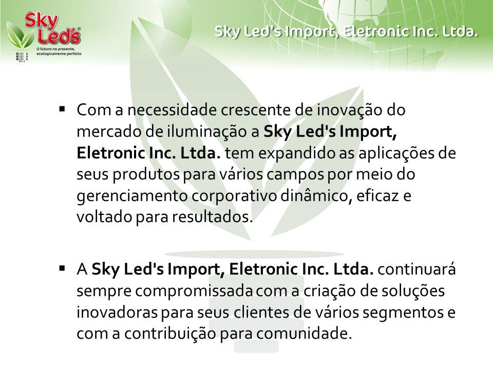 Com a necessidade crescente de inovação do mercado de iluminação a Sky Led s Import, Eletronic Inc. Ltda. tem expandido as aplicações de seus produtos para vários campos por meio do gerenciamento corporativo dinâmico, eficaz e voltado para resultados.