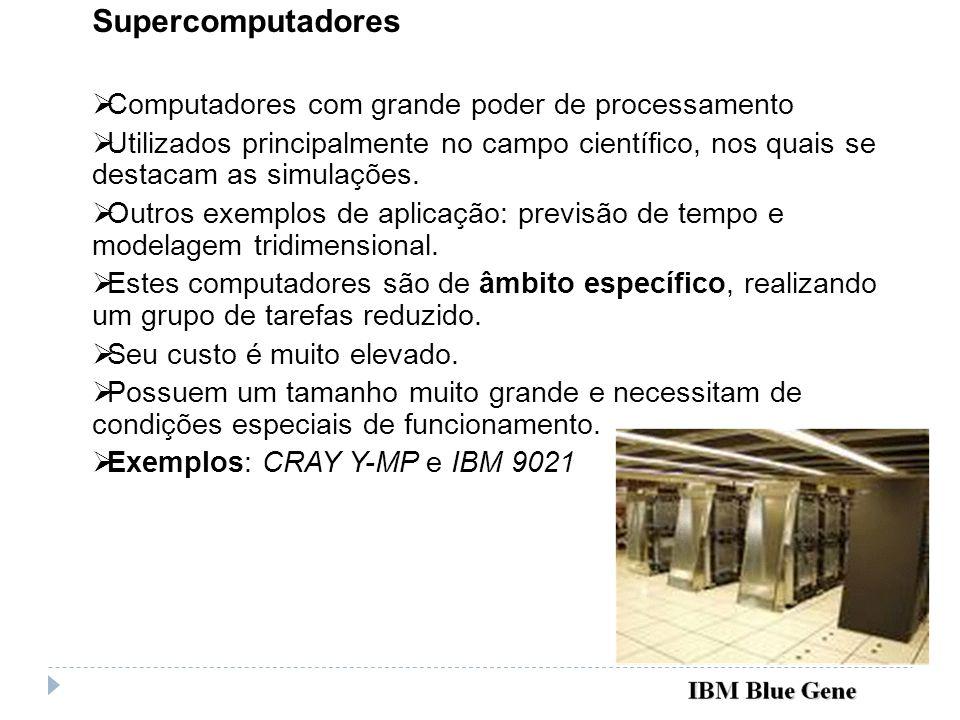 Supercomputadores Computadores com grande poder de processamento