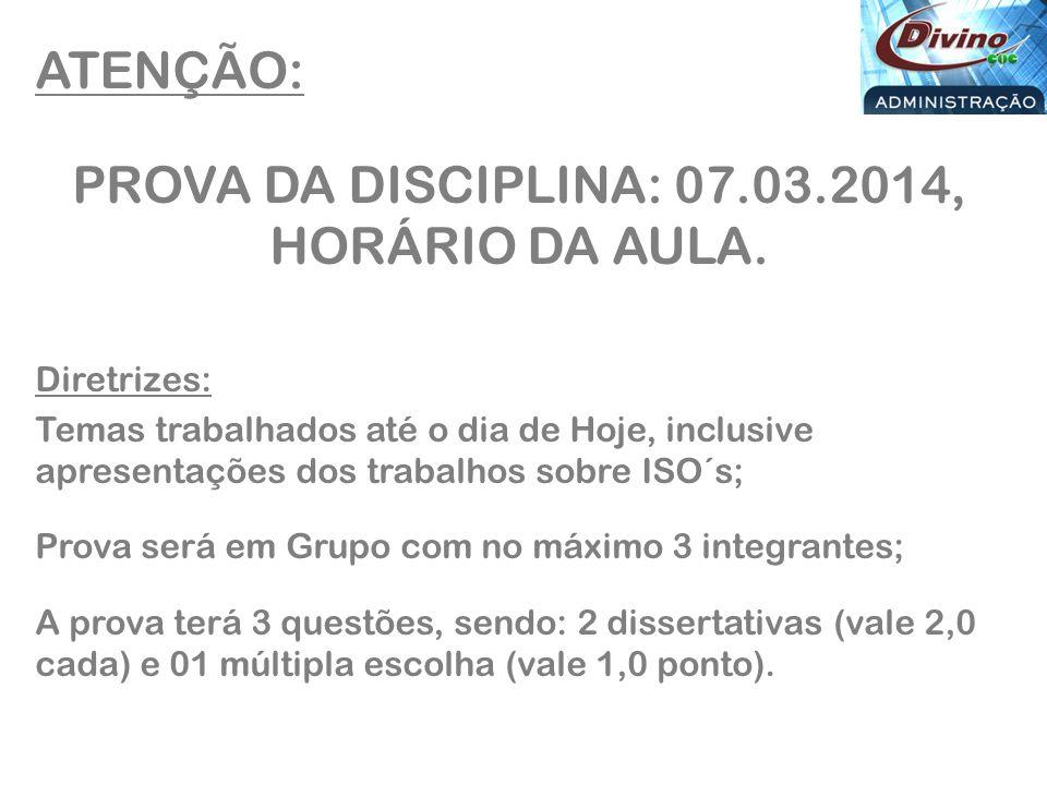 PROVA DA DISCIPLINA: 07.03.2014, HORÁRIO DA AULA.