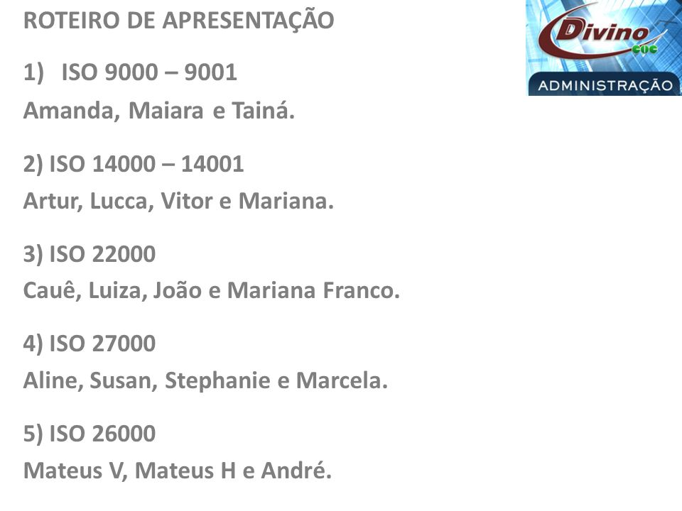 ROTEIRO DE APRESENTAÇÃO ISO 9000 – 9001 Amanda, Maiara e Tainá.