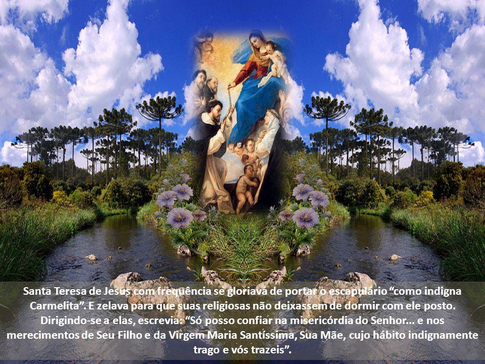 Santa Teresa de Jesus com frequência se gloriava de portar o escapulário como indigna Carmelita .