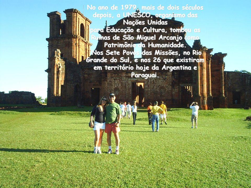 No ano de 1979, mais de dois séculos depois, a UNESCO, organismo das Nações Unidas para Educação e Cultura, tombou as Ruínas de São Miguel Arcanjo como Patrimônio da Humanidade.