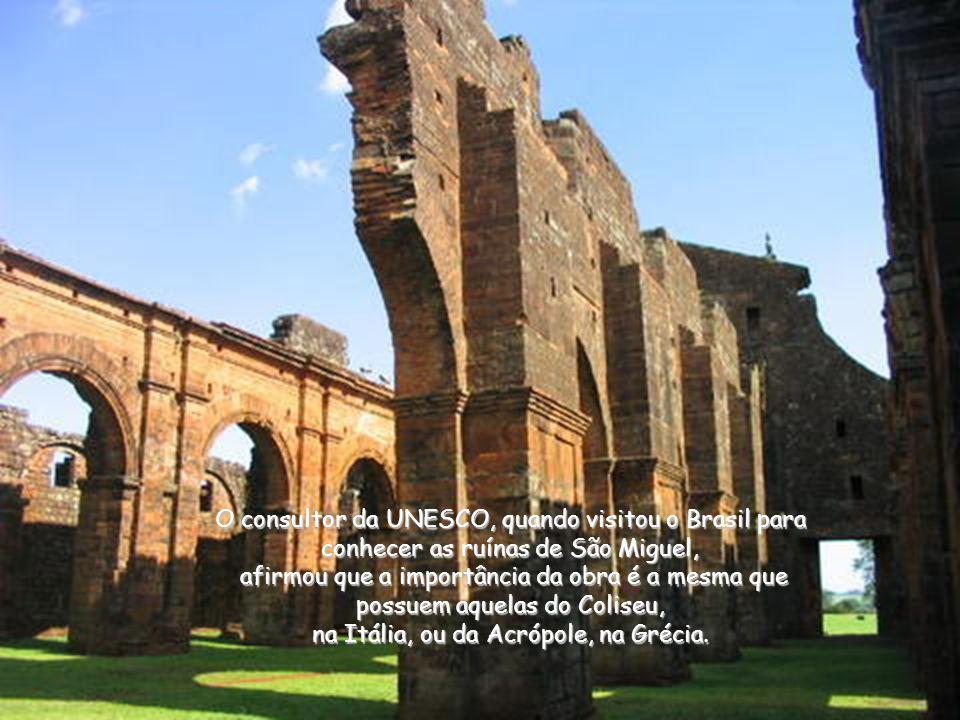 O consultor da UNESCO, quando visitou o Brasil para conhecer as ruínas de São Miguel, afirmou que a importância da obra é a mesma que possuem aquelas do Coliseu, na Itália, ou da Acrópole, na Grécia.