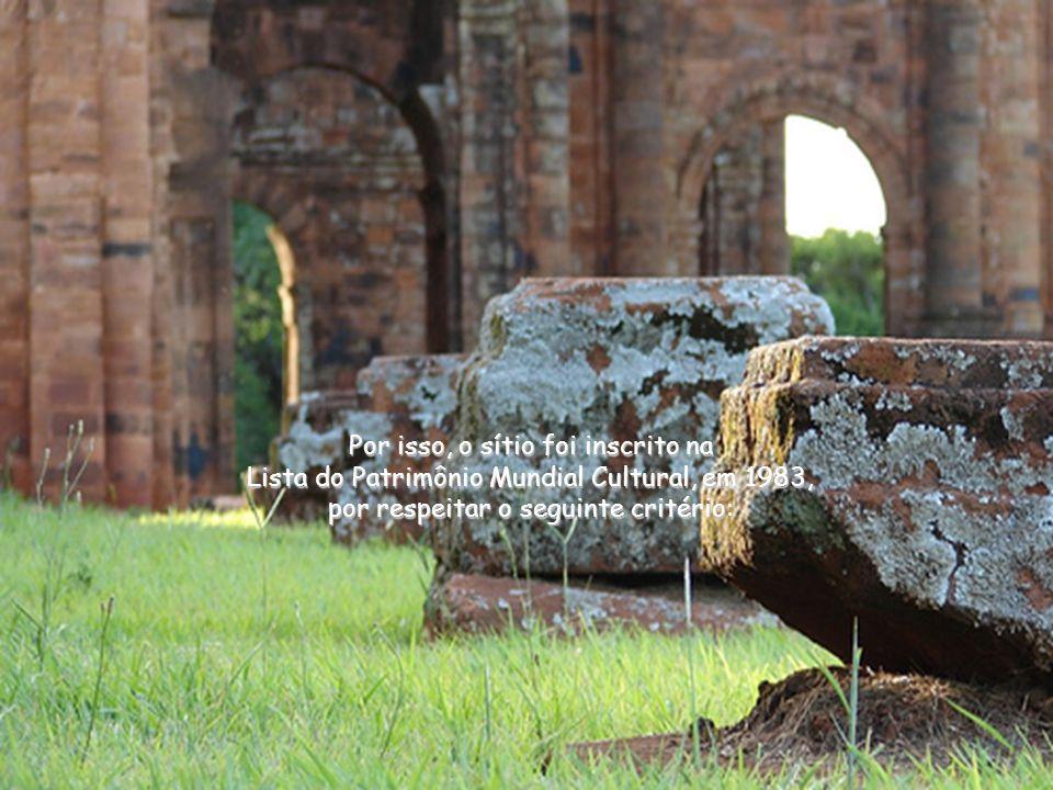 Por isso, o sítio foi inscrito na Lista do Patrimônio Mundial Cultural, em 1983, por respeitar o seguinte critério: