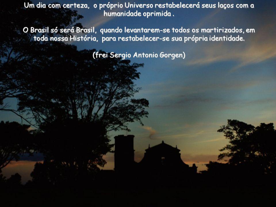 Um dia com certeza, o próprio Universo restabelecerá seus laços com a humanidade oprimida .