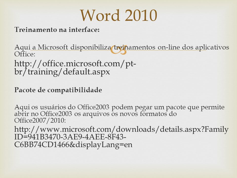 Word 2010 http://office.microsoft.com/pt-br/training/default.aspx