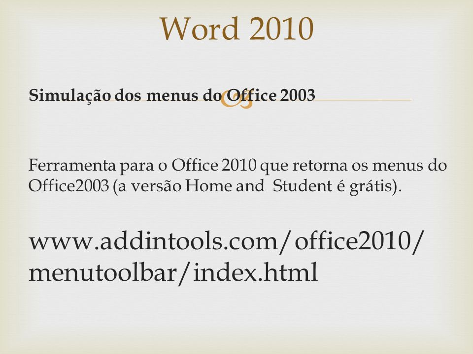 Word 2010 www.addintools.com/office2010/menutoolbar/index.html