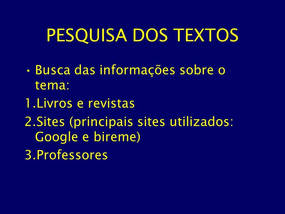 PESQUISA DOS TEXTOS Busca das informações sobre o tema: