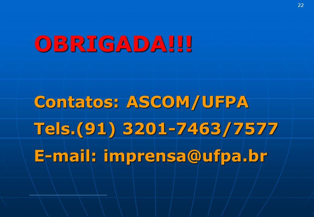 OBRIGADA!!! Contatos: ASCOM/UFPA Tels.(91) 3201-7463/7577