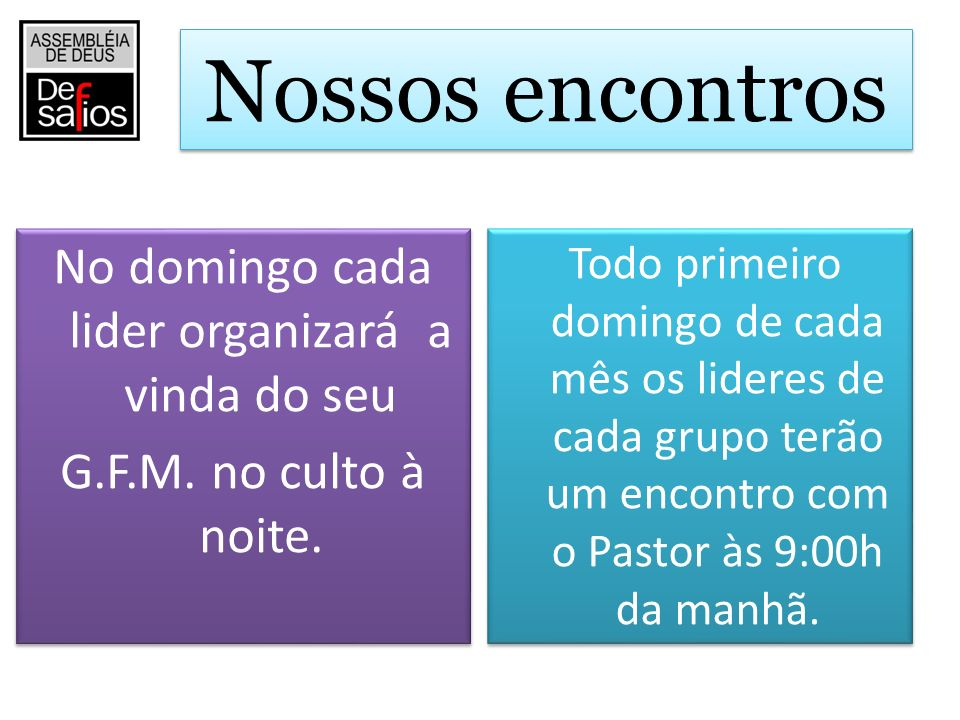 Nossos encontros No domingo cada lider organizará a vinda do seu G.F.M. no culto à noite.