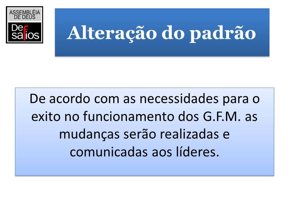 Alteração do padrão De acordo com as necessidades para o exito no funcionamento dos G.F.M.