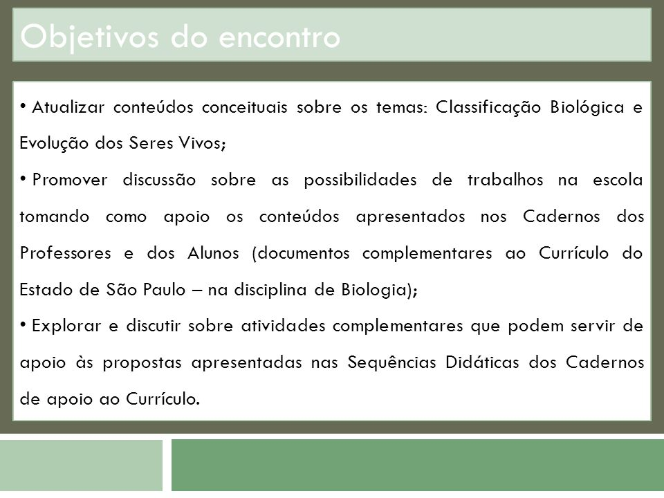 Objetivos do encontro Atualizar conteúdos conceituais sobre os temas: Classificação Biológica e Evolução dos Seres Vivos;