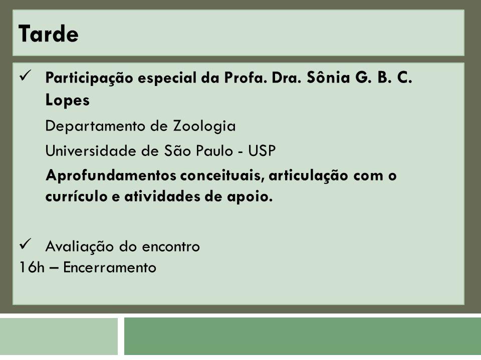 Tarde Participação especial da Profa. Dra. Sônia G. B. C. Lopes