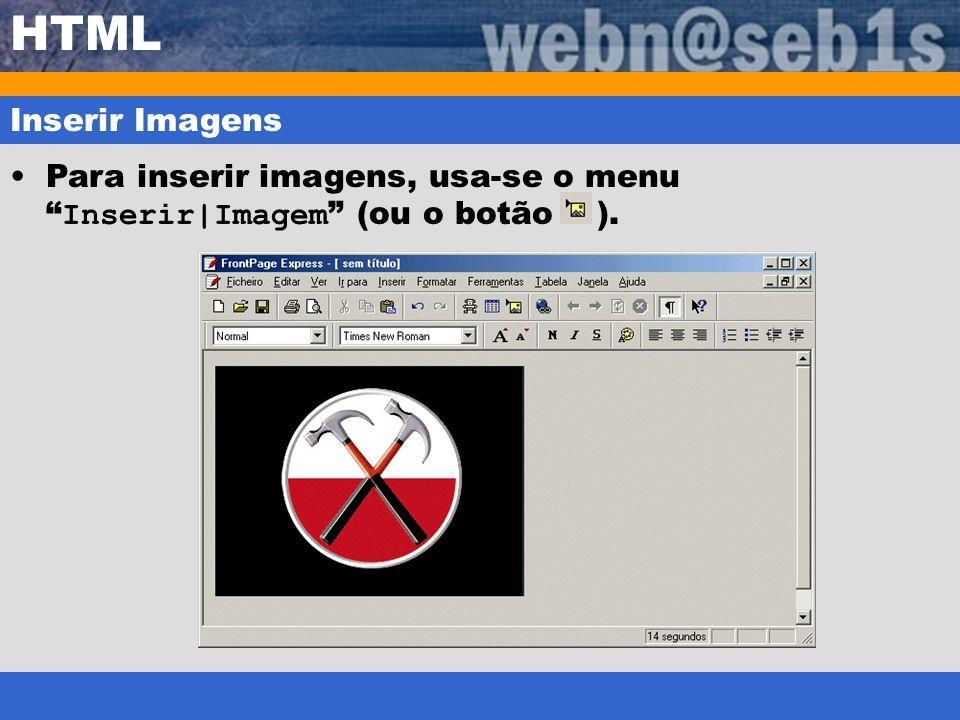 HTML Inserir Imagens Para inserir imagens, usa-se o menu Inserir|Imagem (ou o botão ).