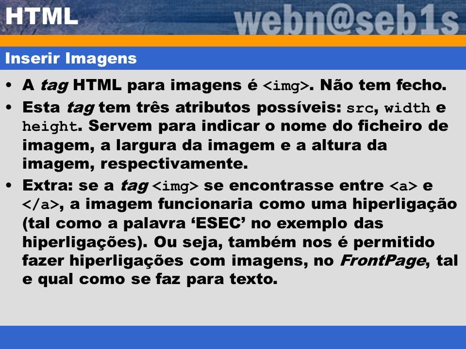 HTML Inserir Imagens. A tag HTML para imagens é <img>. Não tem fecho.
