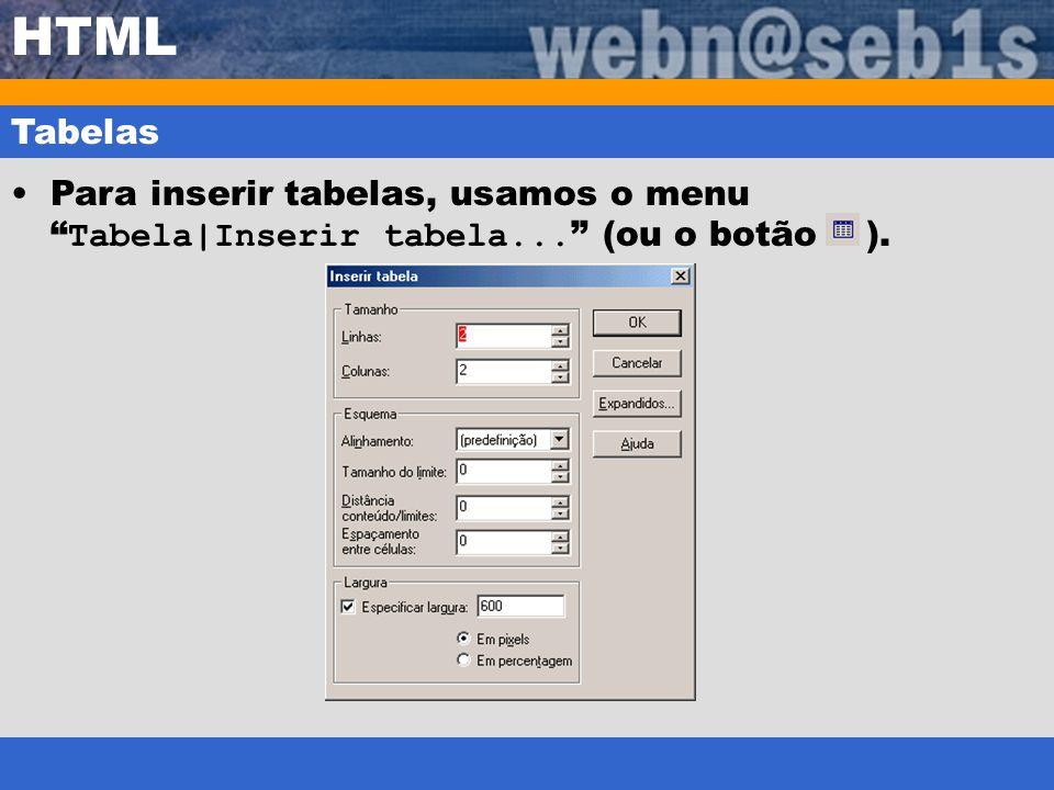 HTML Tabelas Para inserir tabelas, usamos o menu Tabela Inserir tabela... (ou o botão ).