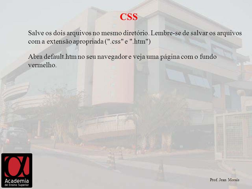 CSS Salve os dois arquivos no mesmo diretório. Lembre-se de salvar os arquivos com a extensão apropriada ( .css e .htm )