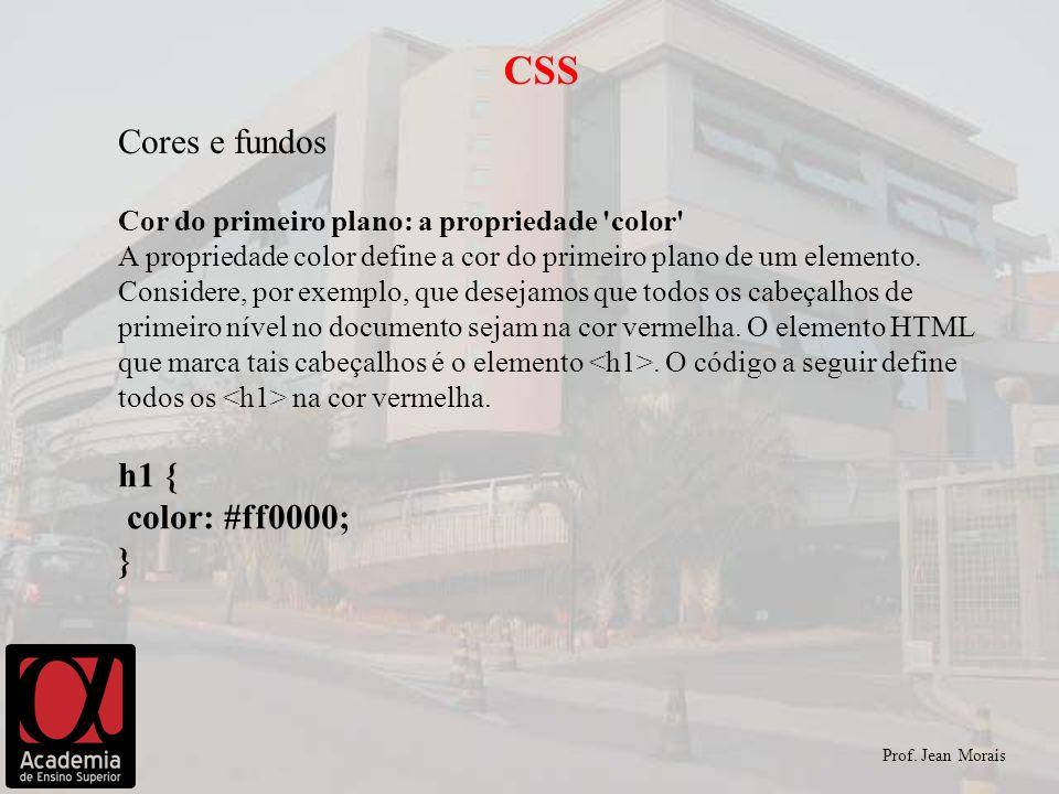 CSS Cores e fundos h1 { color: #ff0000; }
