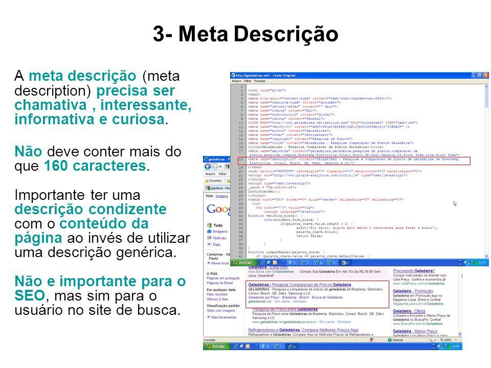 3- Meta Descrição A meta descrição (meta description) precisa ser chamativa , interessante, informativa e curiosa.