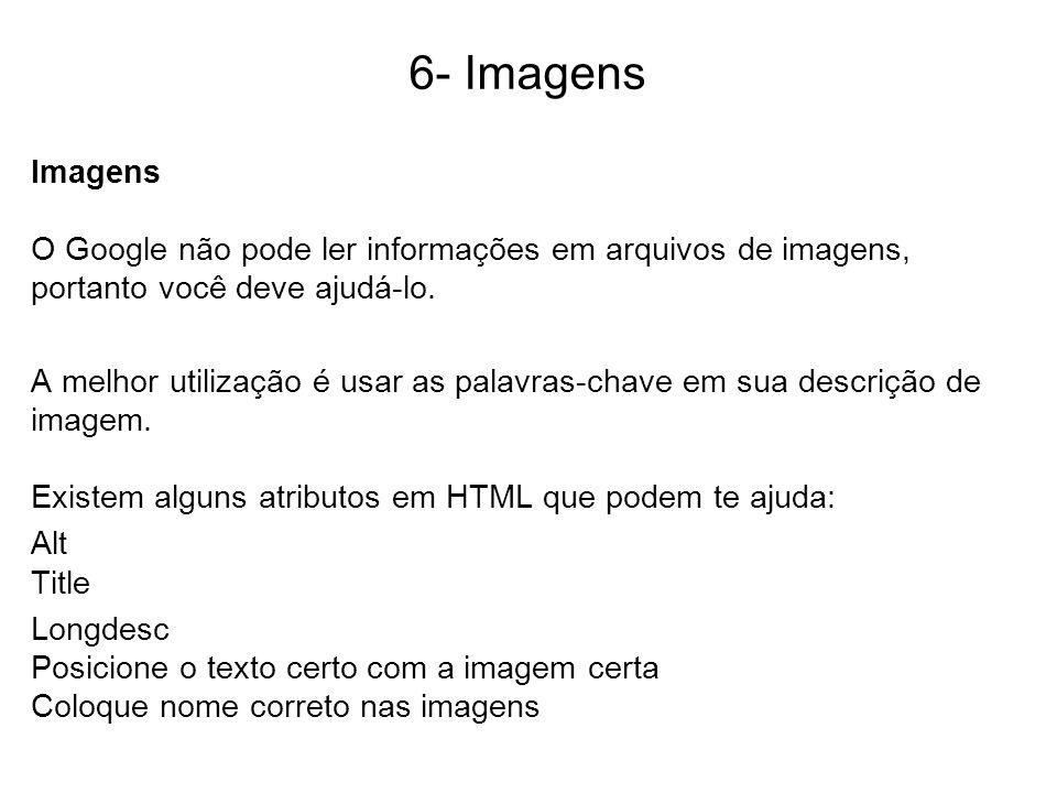 6- Imagens Imagens O Google não pode ler informações em arquivos de imagens, portanto você deve ajudá-lo.