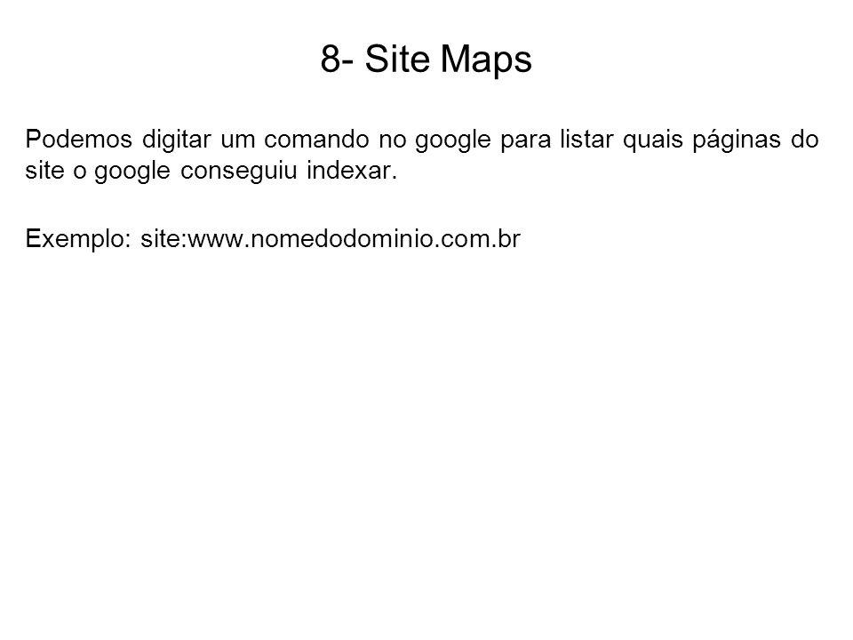 8- Site Maps Podemos digitar um comando no google para listar quais páginas do site o google conseguiu indexar.