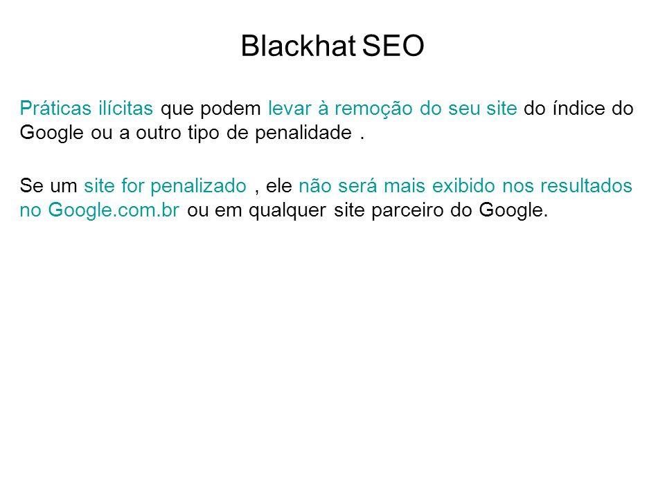 Blackhat SEO Práticas ilícitas que podem levar à remoção do seu site do índice do Google ou a outro tipo de penalidade .
