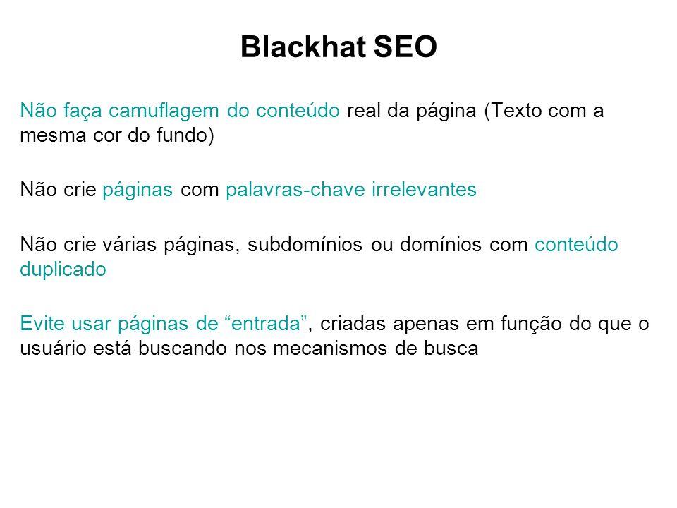 Blackhat SEO Não faça camuflagem do conteúdo real da página (Texto com a mesma cor do fundo) Não crie páginas com palavras-chave irrelevantes.