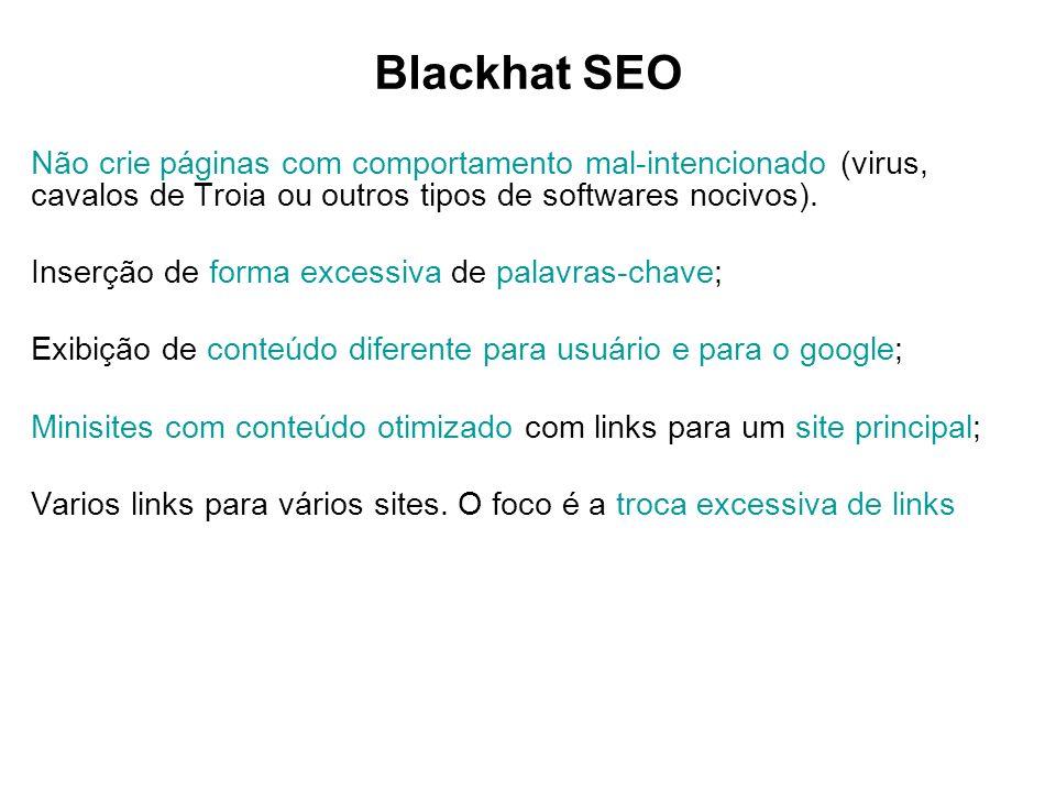 Blackhat SEO Não crie páginas com comportamento mal-intencionado (virus, cavalos de Troia ou outros tipos de softwares nocivos).