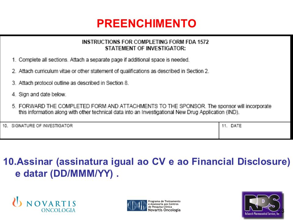 PREENCHIMENTO Assinar (assinatura igual ao CV e ao Financial Disclosure) e datar (DD/MMM/YY) .