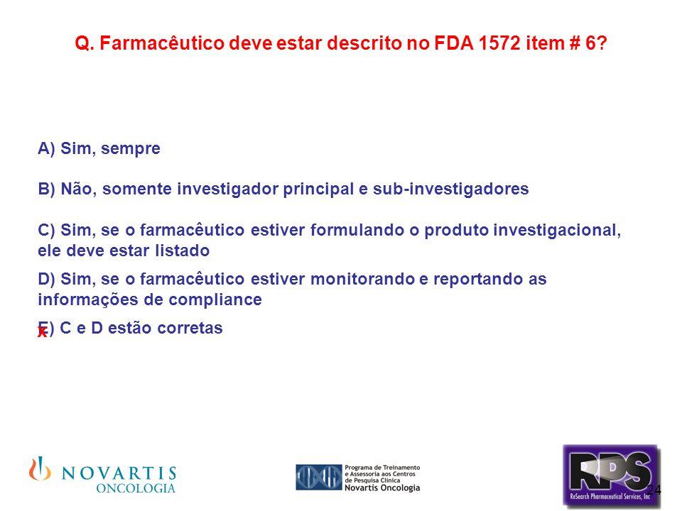 Q. Farmacêutico deve estar descrito no FDA 1572 item # 6