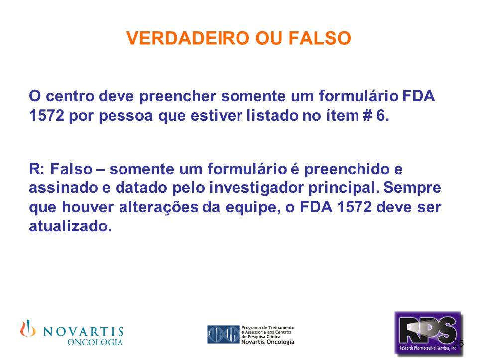 VERDADEIRO OU FALSO O centro deve preencher somente um formulário FDA 1572 por pessoa que estiver listado no ítem # 6.