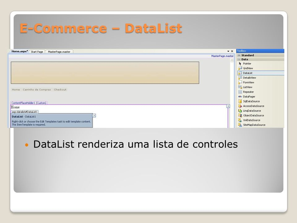 E-Commerce – DataList DataList renderiza uma lista de controles