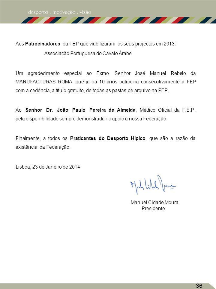 Aos Patrocinadores da FEP que viabilizaram os seus projectos em 2013:
