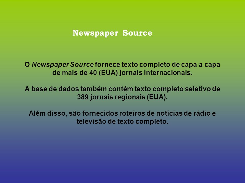 Newspaper Source O Newspaper Source fornece texto completo de capa a capa de mais de 40 (EUA) jornais internacionais.