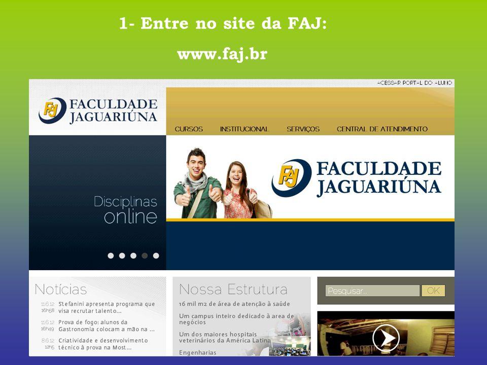1- Entre no site da FAJ: www.faj.br