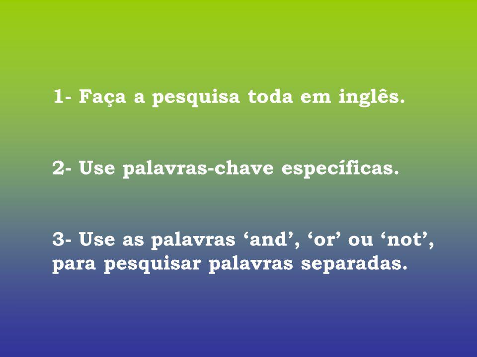 1- Faça a pesquisa toda em inglês.