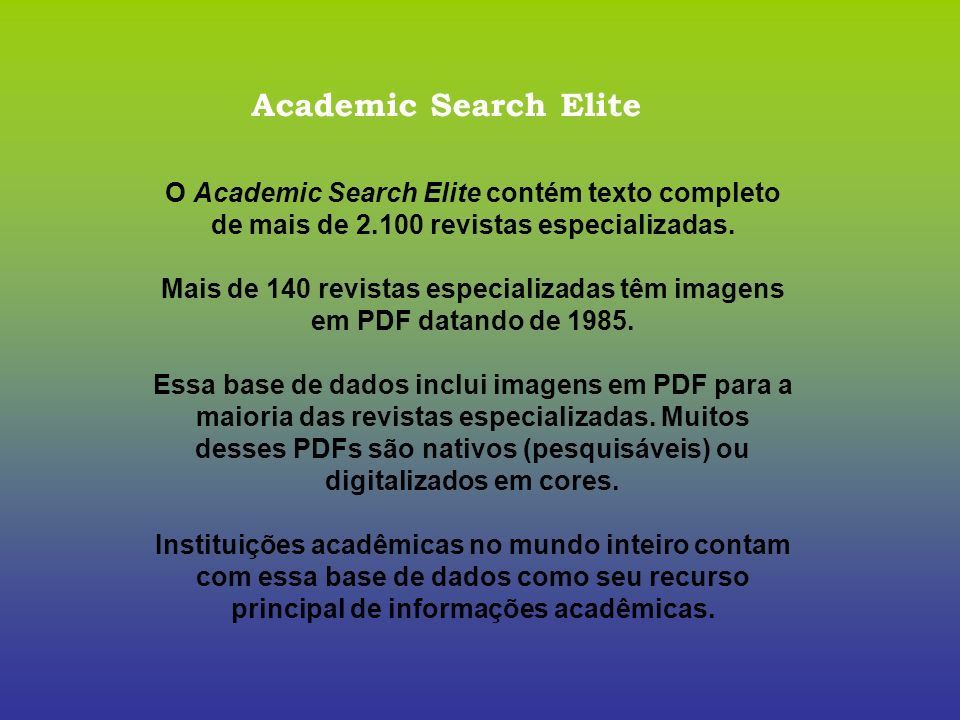 Academic Search Elite O Academic Search Elite contém texto completo de mais de 2.100 revistas especializadas.
